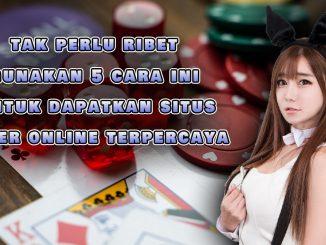 tak perlu ribet gunakan 5 cara ini untuk dapatkan situs poker online terpercaya